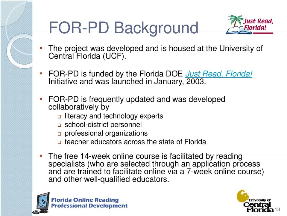 FOR-PD is frequently updated and was developed collaboratively by literacy and technology experts school-district personnel professional organizations