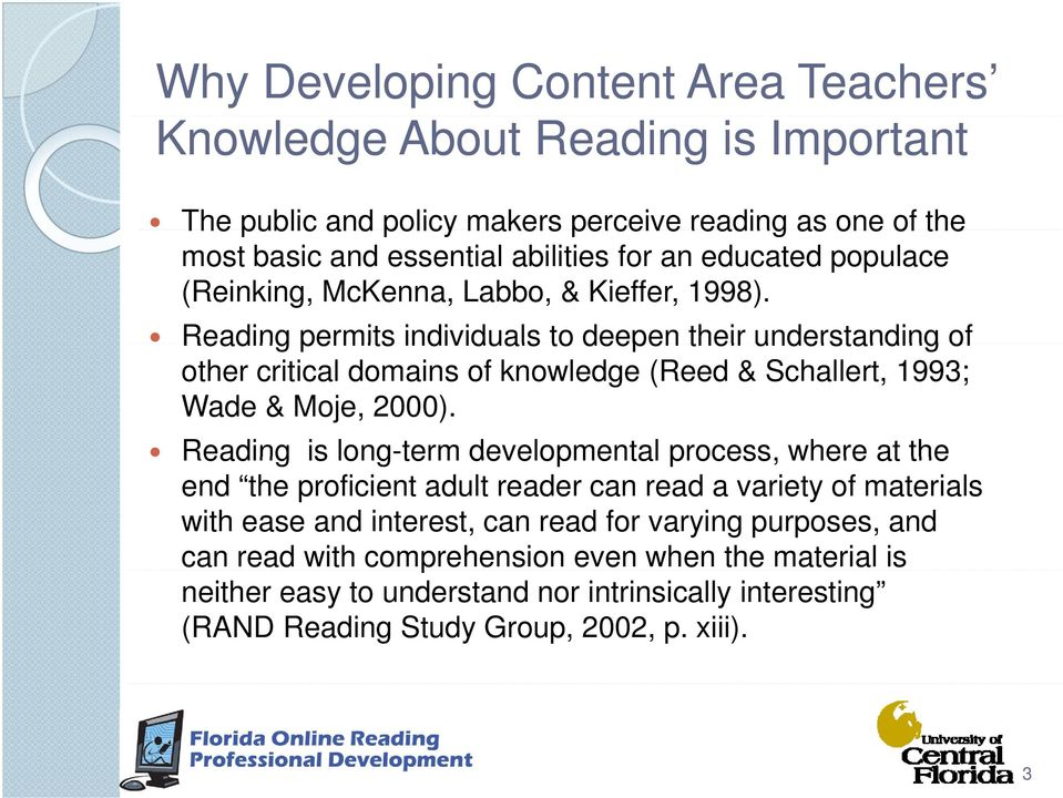 Reading permits individuals to deepen their understanding of other critical domains of knowledge (Reed & Schallert, 1993; Wade & Moje, 2000).