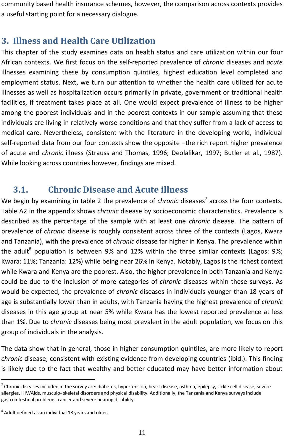 We first focus on the self-reported prevalence of chronic diseases and acute illnesses examining these by consumption quintiles, highest education level completed and employment status.