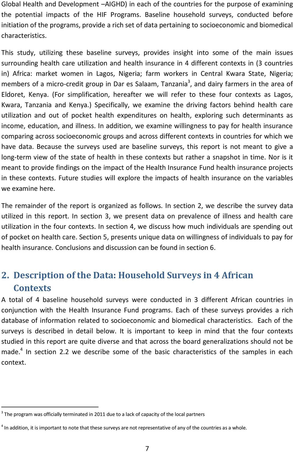 This study, utilizing these baseline surveys, provides insight into some of the main issues surrounding health care utilization and health insurance in 4 different contexts in (3 countries in)