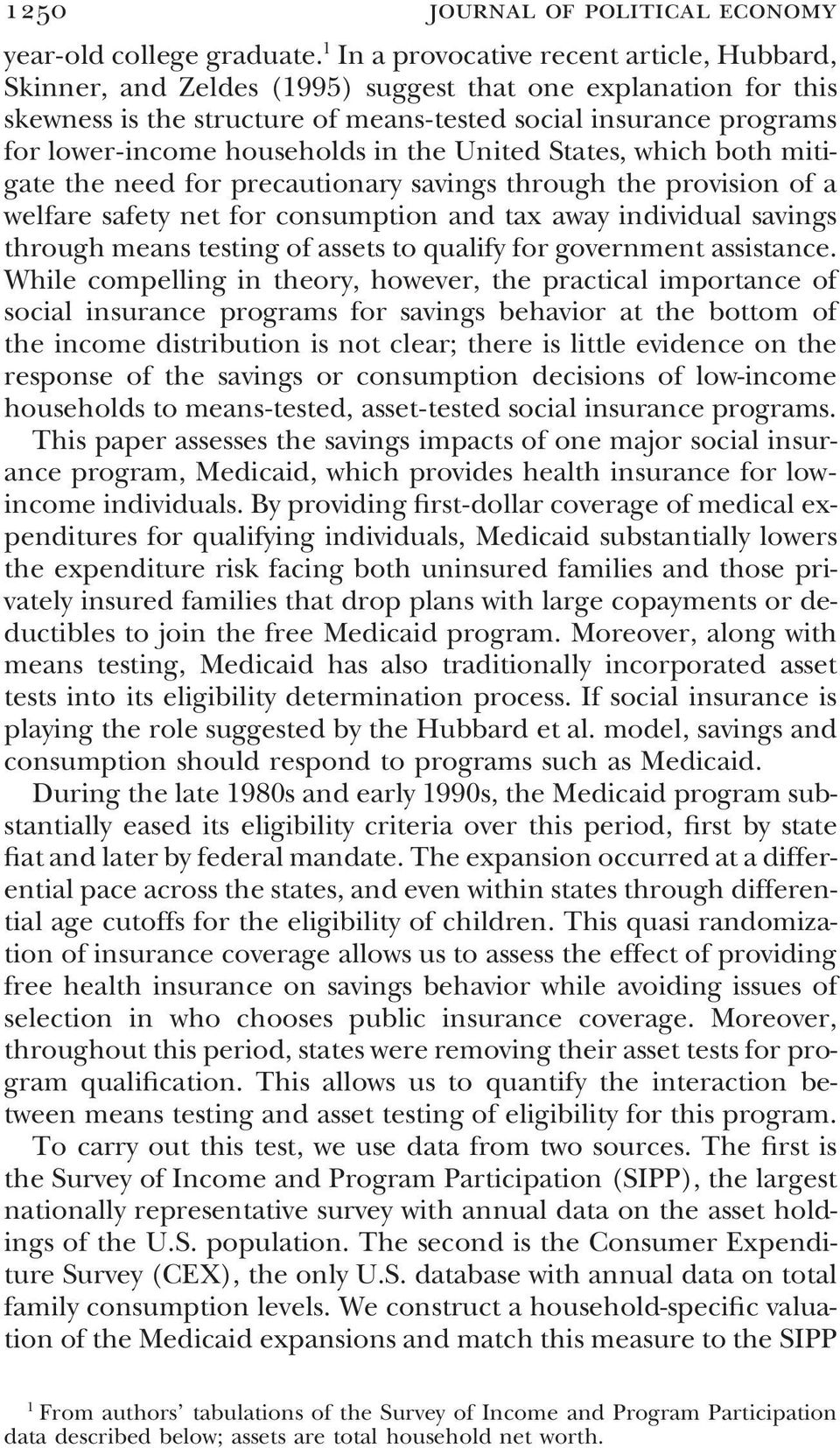 households in the United States, which both mitigate the need for precautionary savings through the provision of a welfare safety net for consumption and tax away individual savings through means