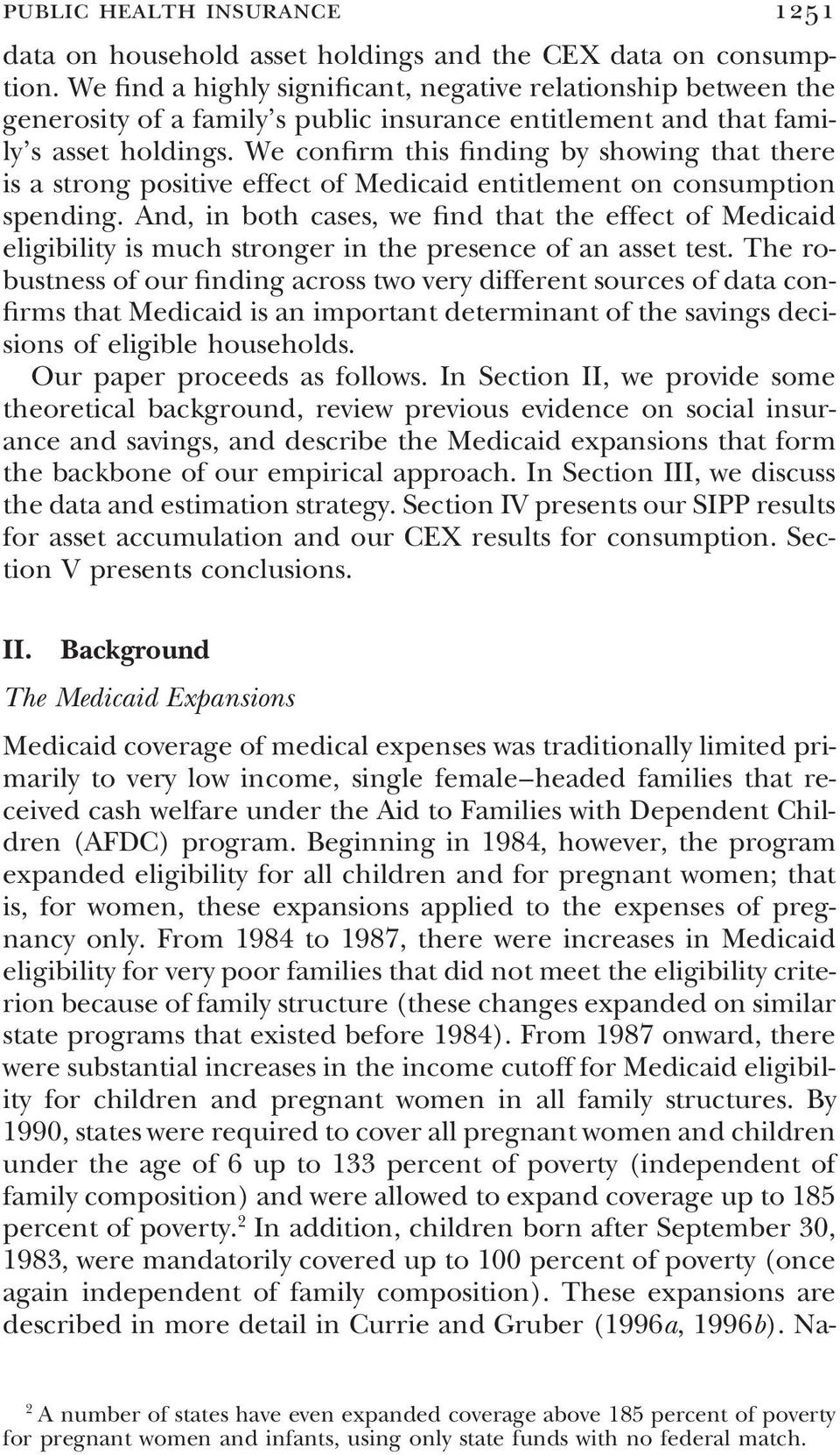We confirm this finding by showing that there is a strong positive effect of Medicaid entitlement on consumption spending.