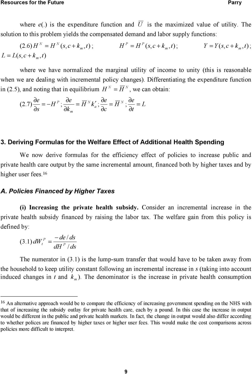 increentl policy chnges). Differentiting the expenditure function in (2.5), nd noting tht in equilibriu e (2.7) = H s e k ; = H k H = H, we cn obtin: e ; = H c e ; = L t 3.
