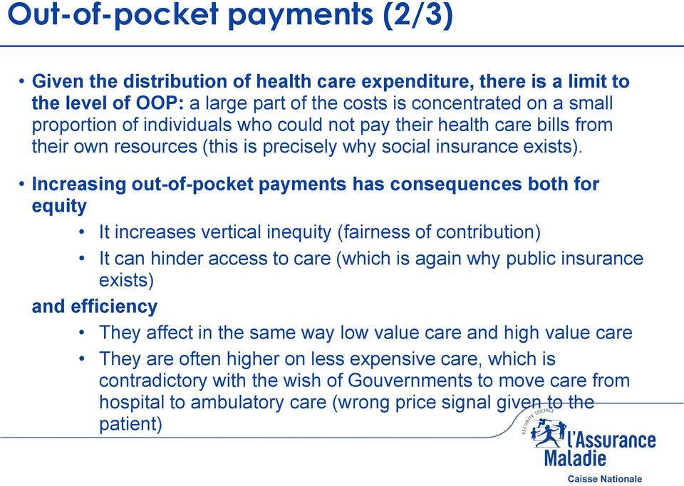 Increasing out-of-pocket payments has consequences both for equity It increases vertical inequity (fairness of contribution) It can hinder access to care (which is again why public insurance