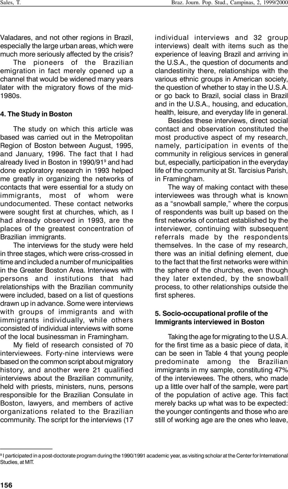 The Study in Boston The study on which this article was based was carried out in the Metropolitan Region of Boston between August, 1995, and January, 1996.