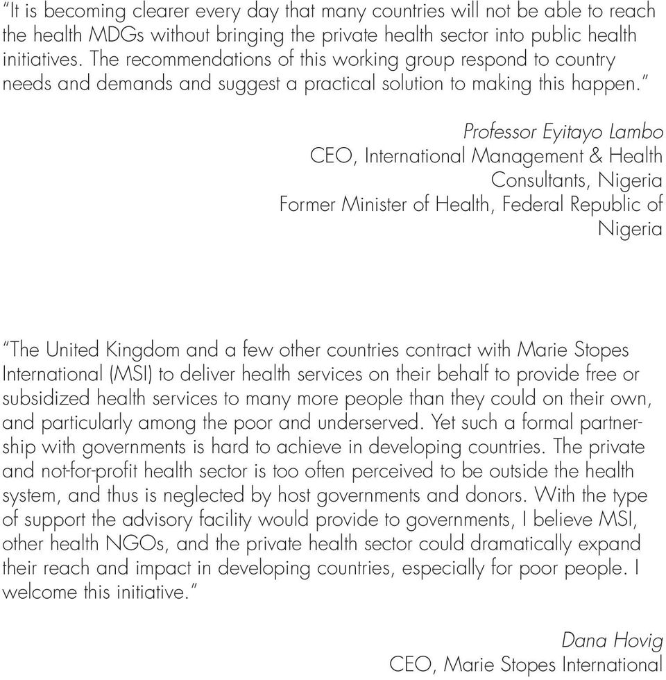 Professor Eyitayo Lambo CEO, International Management & Health Consultants, Nigeria Former Minister of Health, Federal Republic of Nigeria The United Kingdom and a few other countries contract with