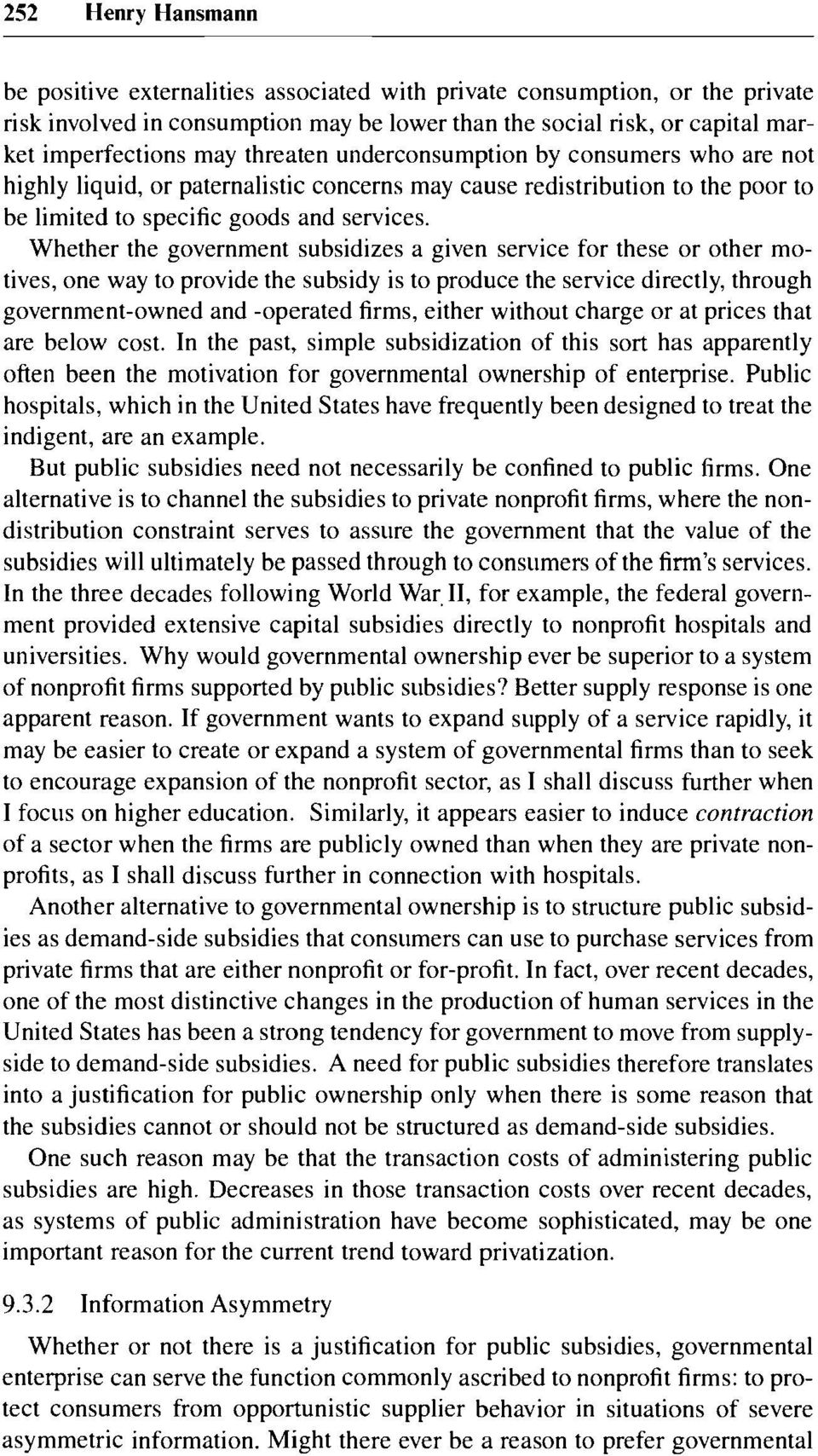 Whether the government subsidizes a given service for these or other motives, one way to provide the subsidy is to produce the service directly, through government-owned and -operated firms, either