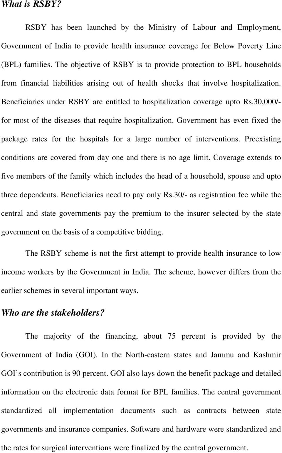 Beneficiaries under RSBY are entitled to hospitalization coverage upto Rs.30,000/- for most of the diseases that require hospitalization.