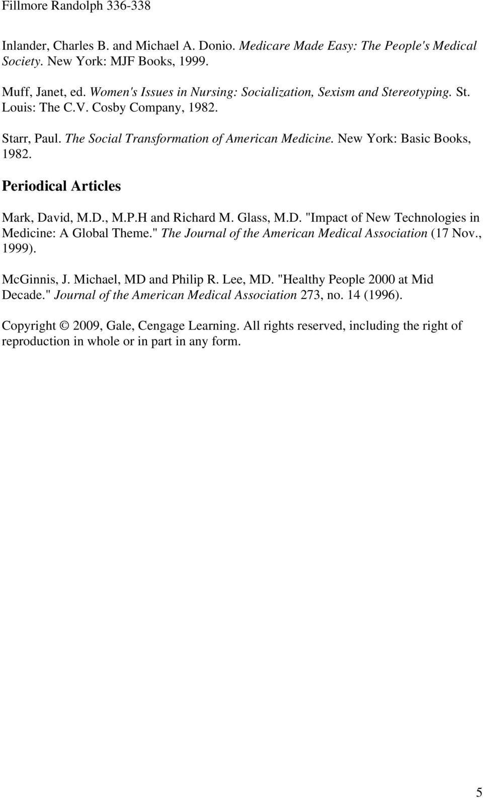 "Periodical Articles Mark, David, M.D., M.P.H and Richard M. Glass, M.D. ""Impact of New Technologies in Medicine: A Global Theme."" The Journal of the American Medical Association (17 Nov., 1999)."