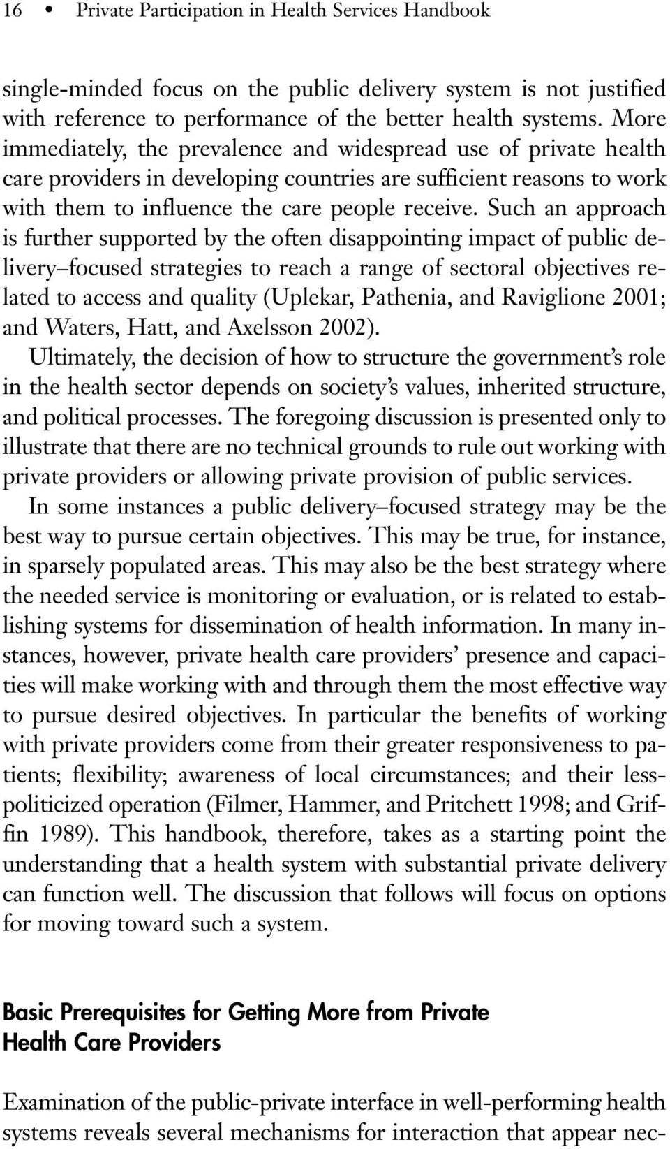 Such an approach is further supported by the often disappointing impact of public delivery focused strategies to reach a range of sectoral objectives related to access and quality (Uplekar, Pathenia,