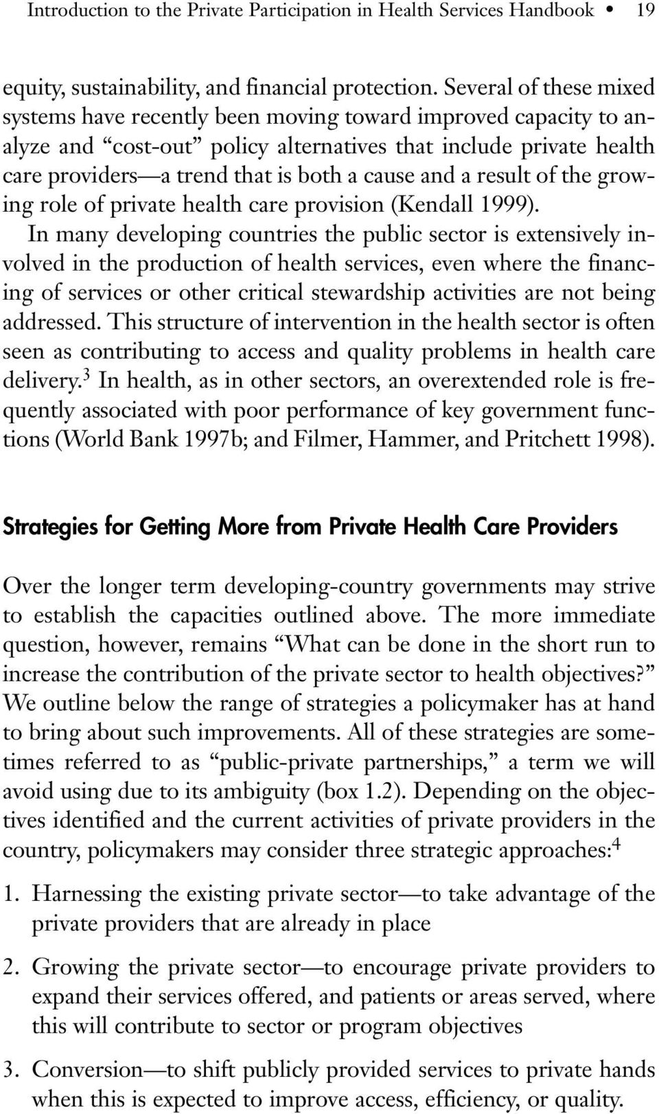 and a result of the growing role of private health care provision (Kendall 1999).