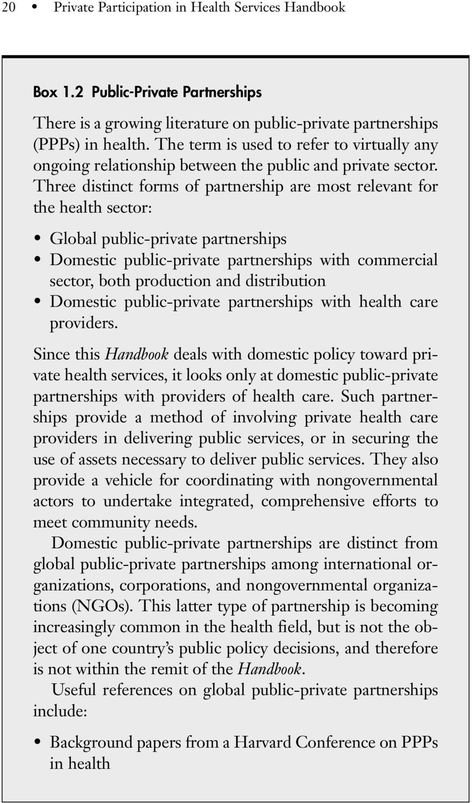 Three distinct forms of partnership are most relevant for the health sector: Global public-private partnerships Domestic public-private partnerships with commercial sector, both production and