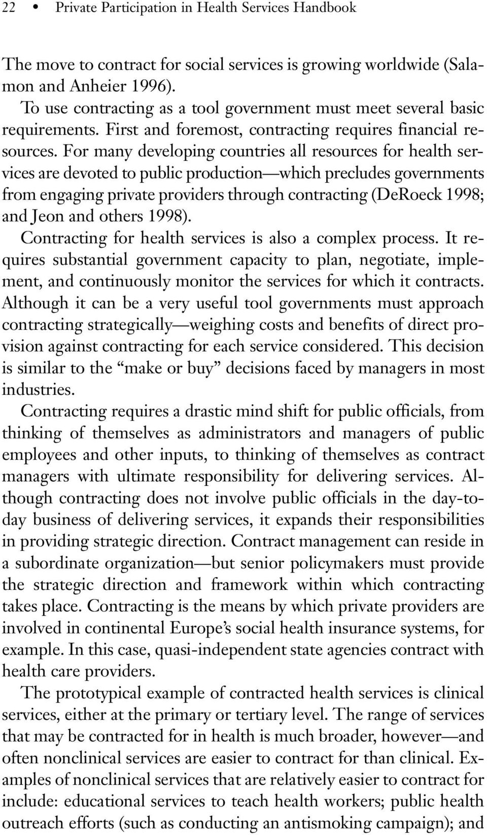 For many developing countries all resources for health services are devoted to public production which precludes governments from engaging private providers through contracting (DeRoeck 1998; and