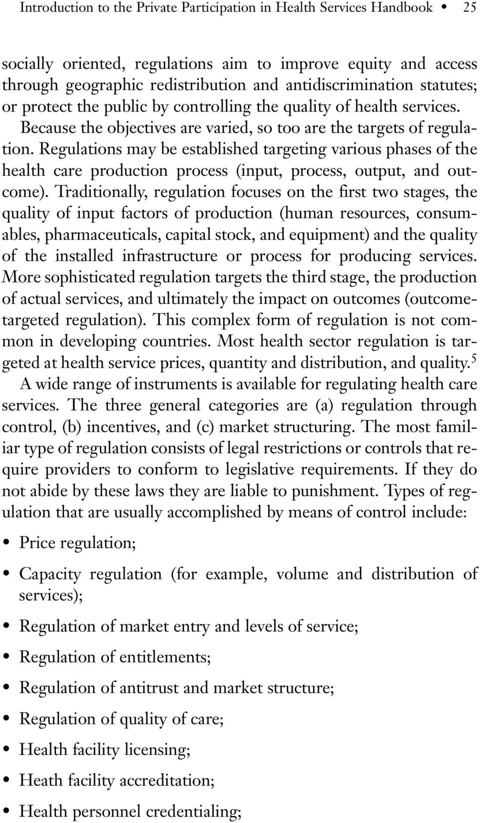 Regulations may be established targeting various phases of the health care production process (input, process, output, and outcome).