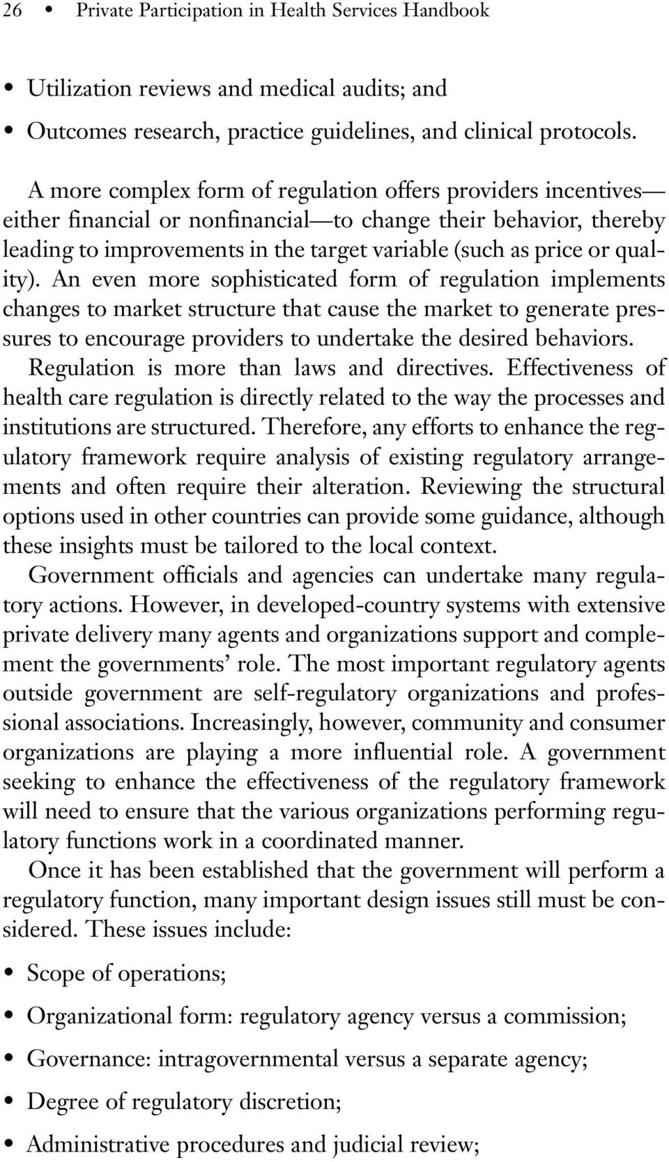 quality). An even more sophisticated form of regulation implements changes to market structure that cause the market to generate pressures to encourage providers to undertake the desired behaviors.