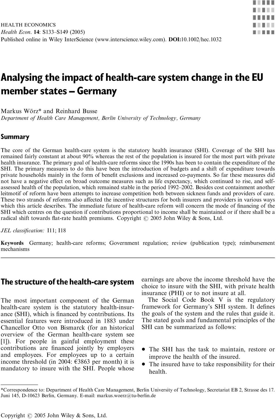 Germany Summary The core of the German health-care system is the statutory health insurance (SHI).