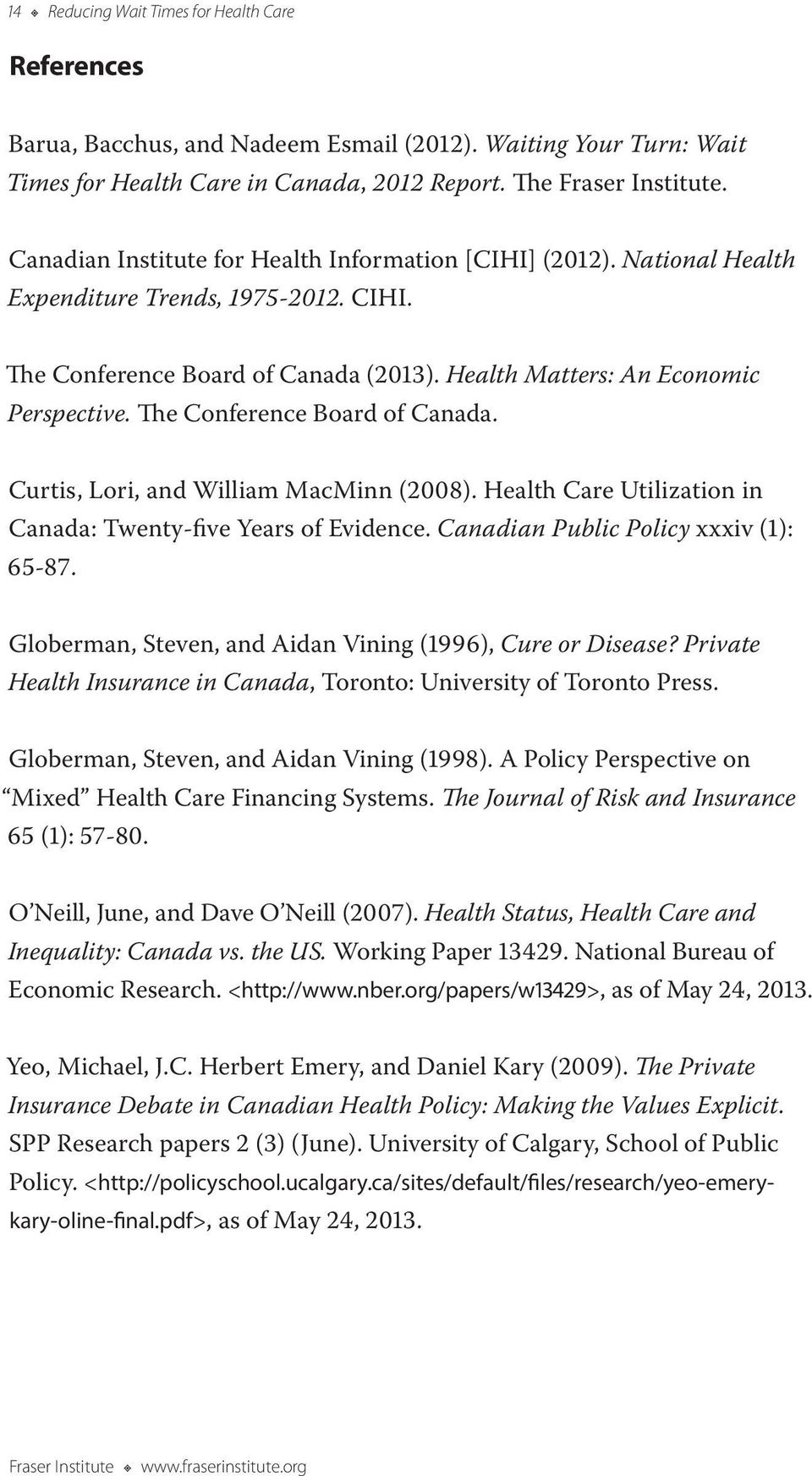 The Conference Board of Canada. Curtis, Lori, and William MacMinn (2008). Health Care Utilization in Canada: Twenty-five Years of Evidence. Canadian Public Policy xxxiv (1): 65-87.