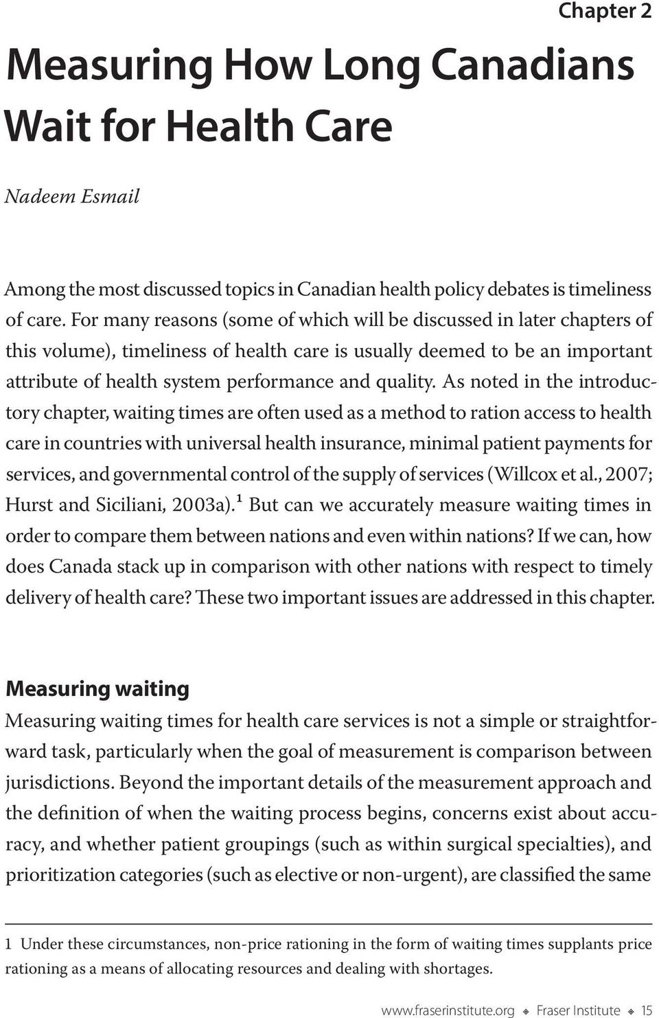 As noted in the introductory chapter, waiting times are often used as a method to ration access to health care in countries with universal health insurance, minimal patient payments for services, and