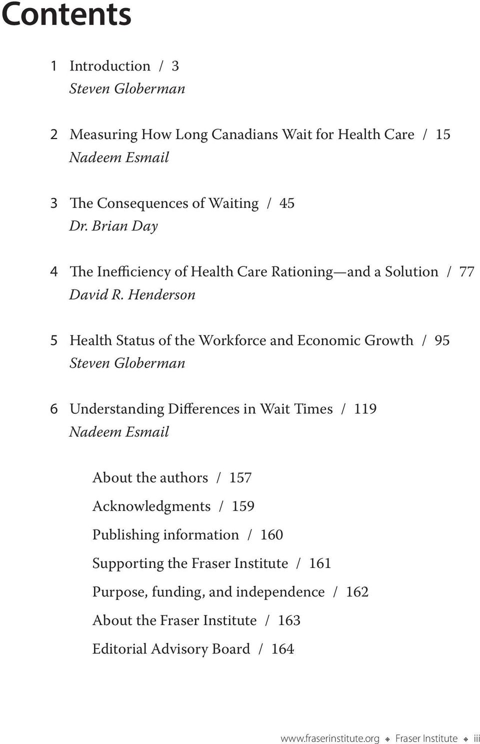 Henderson 5 Health Status of the Workforce and Economic Growth / 95 Steven Globerman 6 Understanding Differences in Wait Times / 119 Nadeem Esmail About the