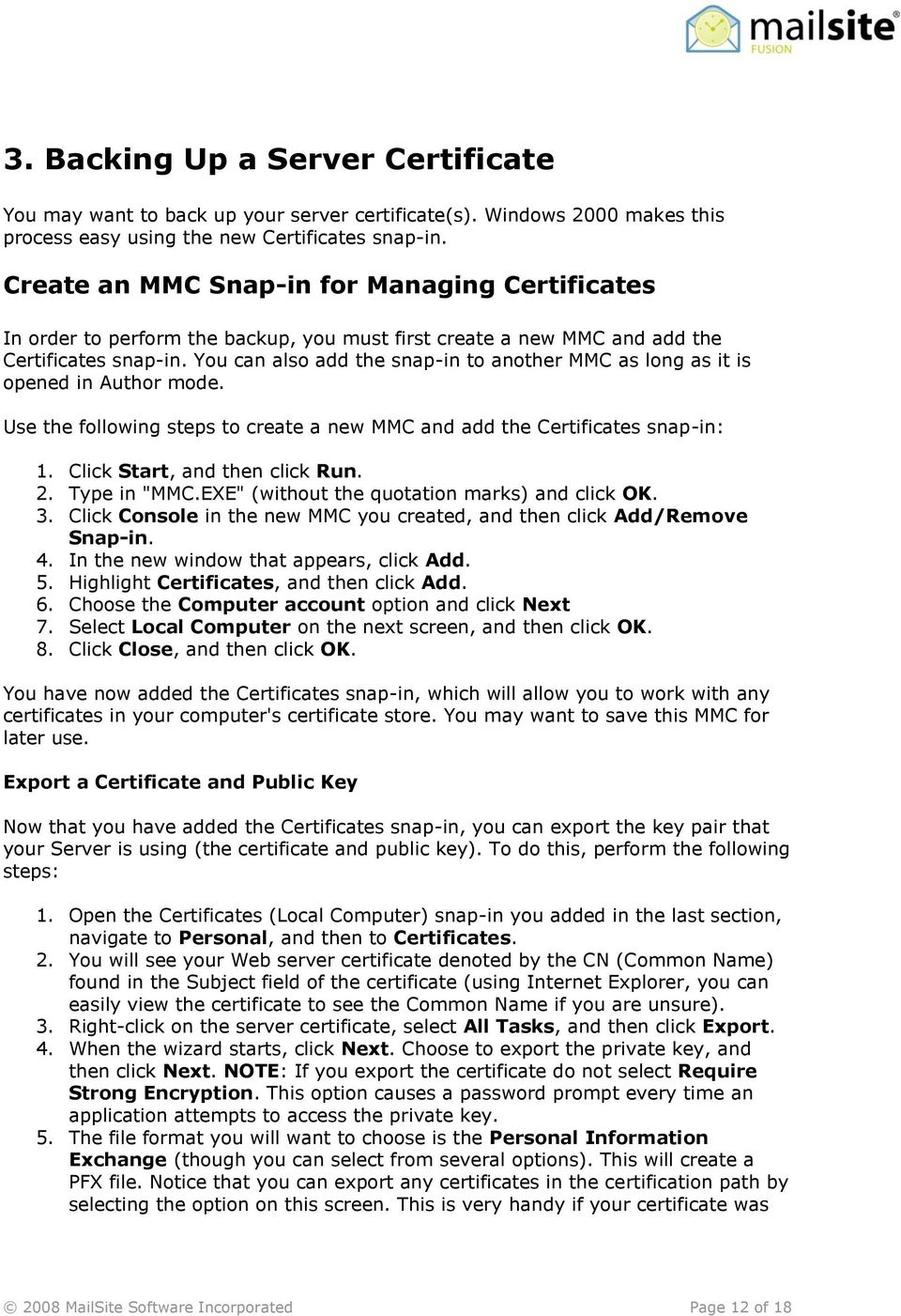 You can also add the snap-in to another MMC as long as it is opened in Author mode. Use the following steps to create a new MMC and add the Certificates snap-in: 1. Click Start, and then click Run. 2.