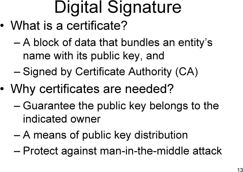 by Certificate Authority (CA) Why certificates are needed?