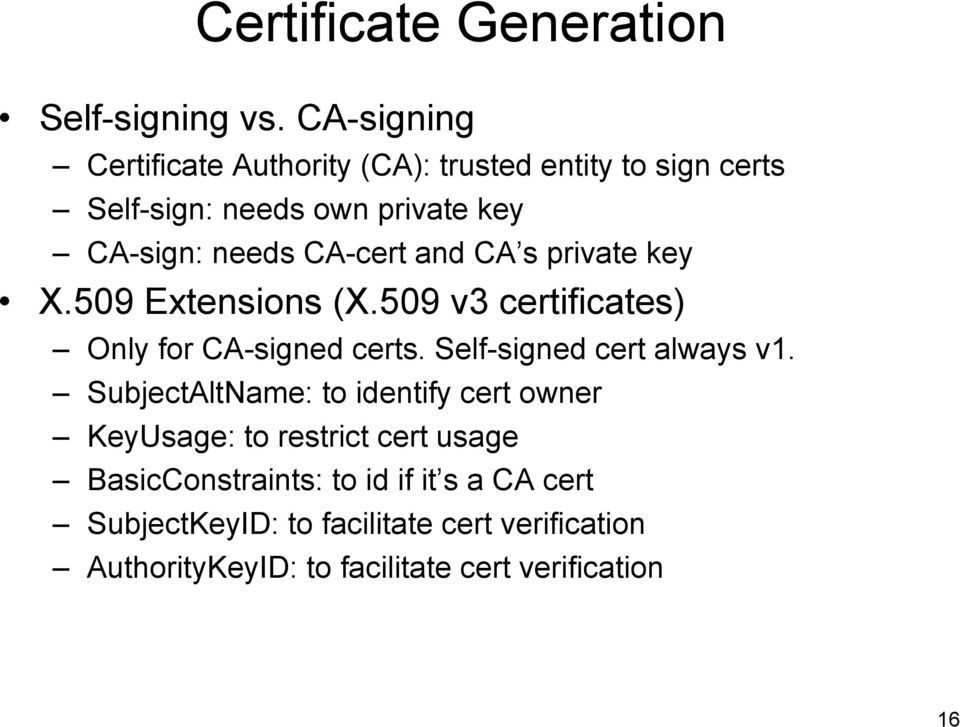 CA-cert and CA s private key X.509 Extensions (X.509 v3 certificates) Only for CA-signed certs. Self-signed cert always v1.