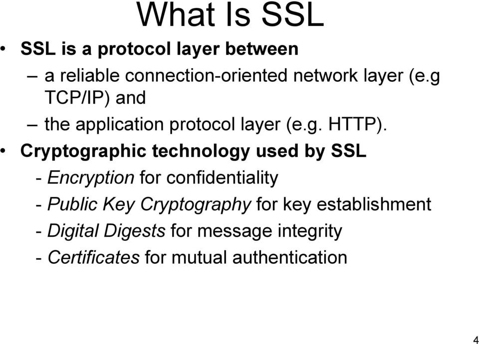 Cryptographic technology used by SSL - Encryption for confidentiality - Public Key