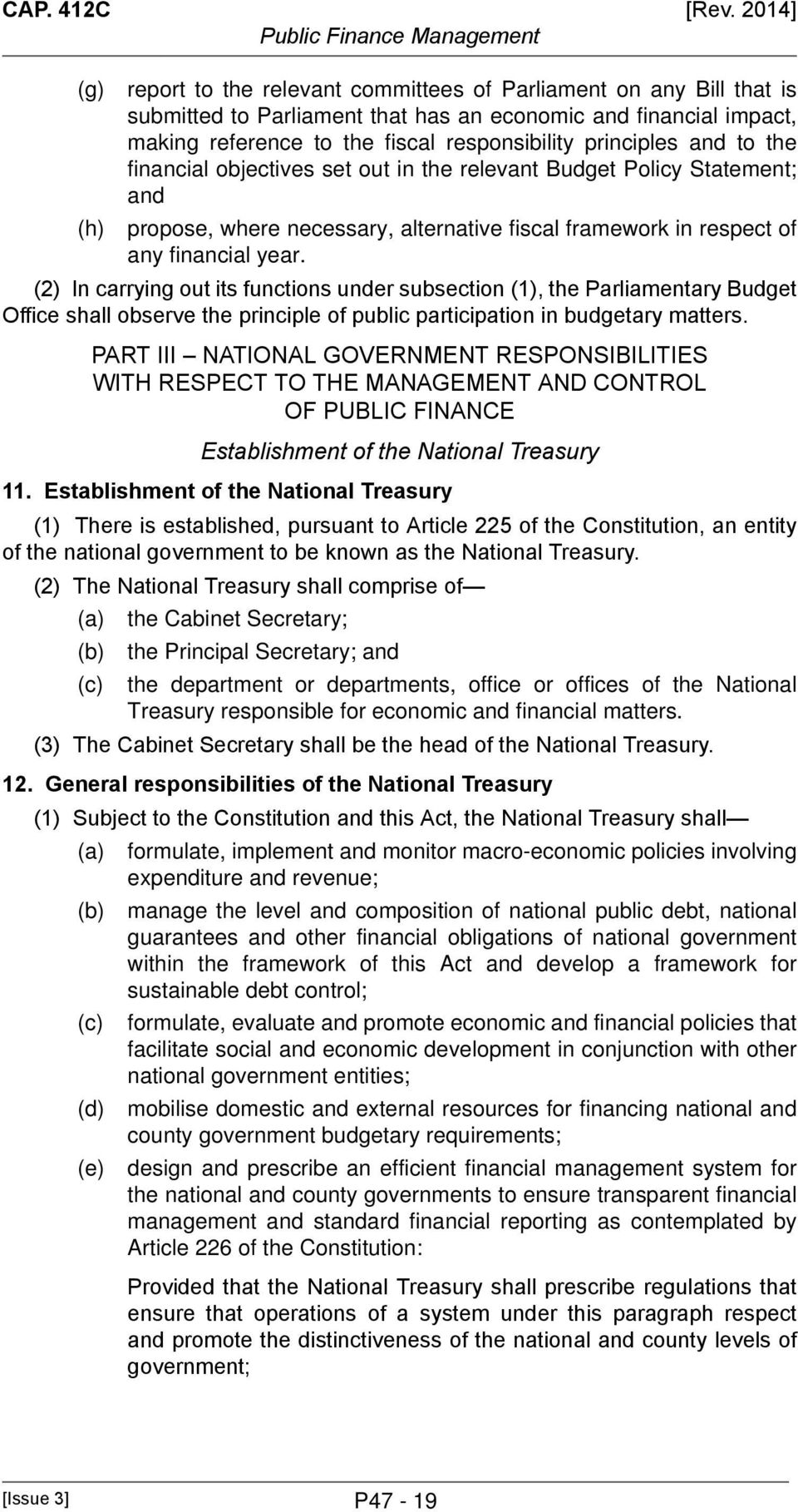 principles and to the financial objectives set out in the relevant Budget Policy Statement; and propose, where necessary, alternative fiscal framework in respect of any financial year.
