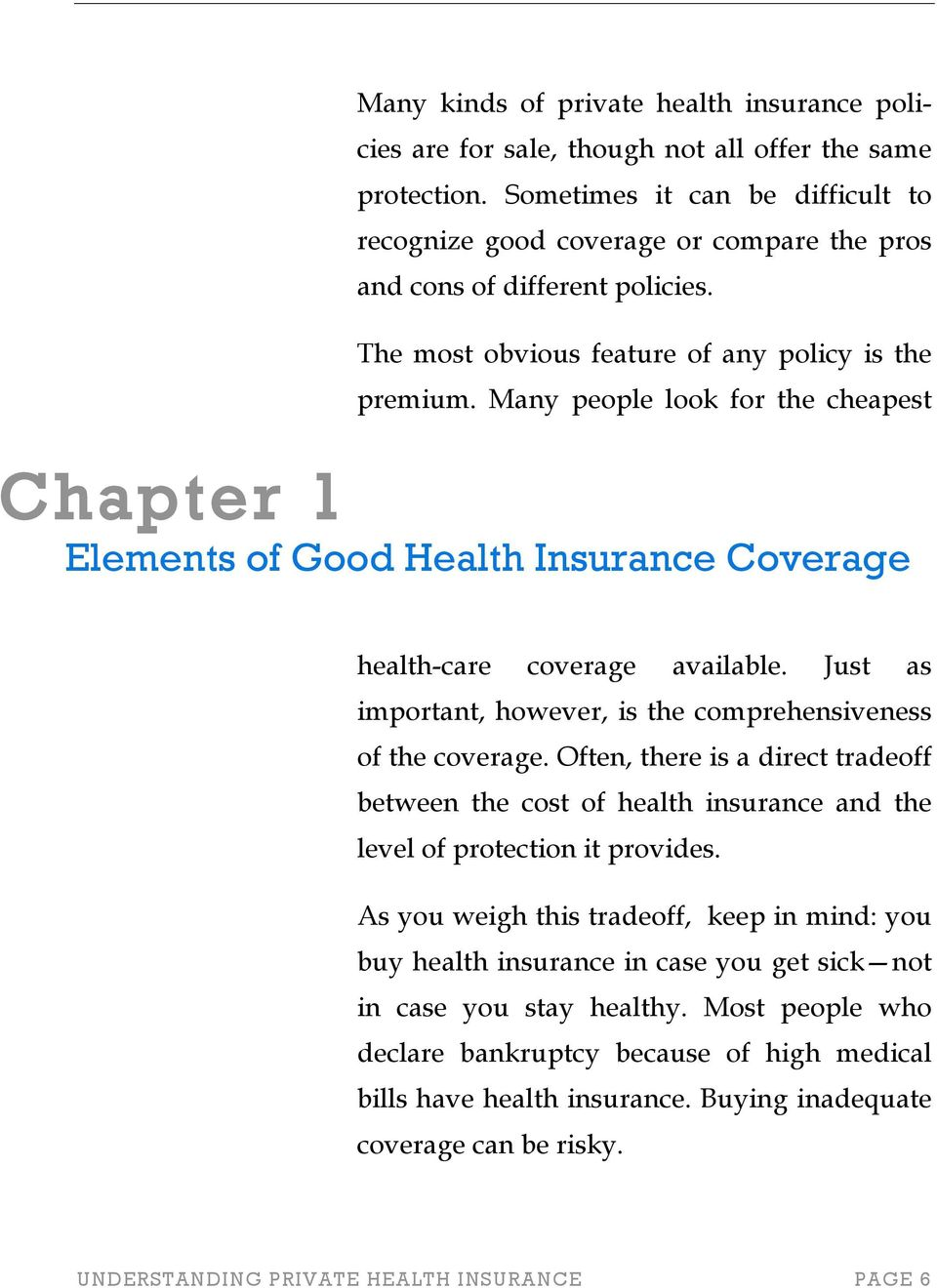 Many people look for the cheapest Chapter 1 Elements of Good Health Insurance Coverage health-care coverage available. Just as important, however, is the comprehensiveness of the coverage.
