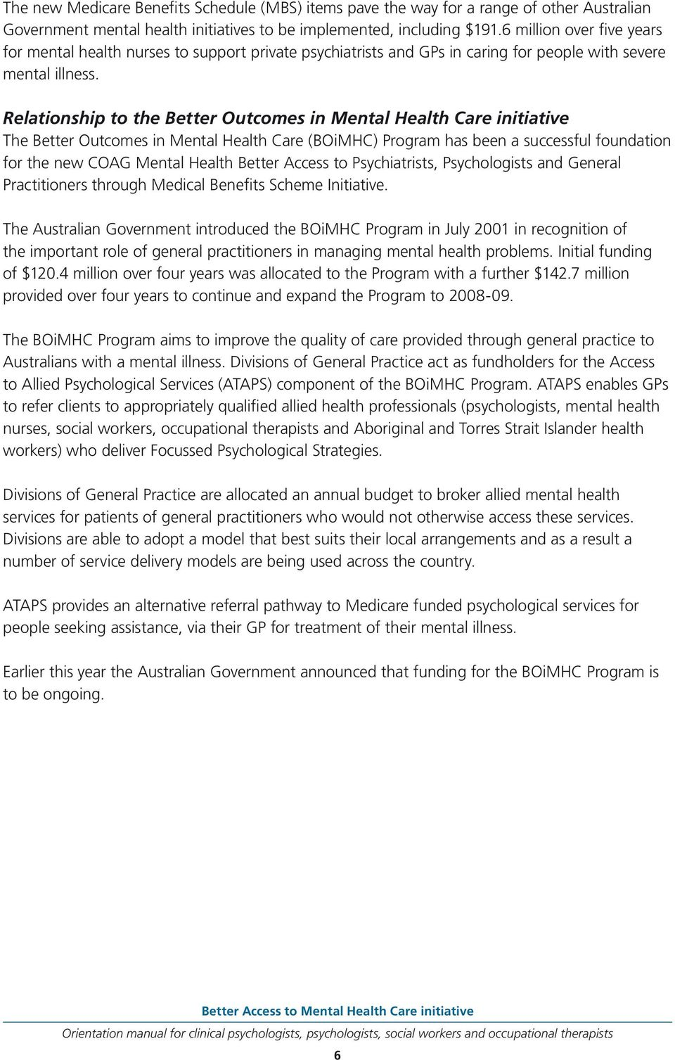 Relationship to the Better Outcomes in Mental Health Care initiative The Better Outcomes in Mental Health Care (BOiMHC) Program has been a successful foundation for the new COAG Mental Health Better