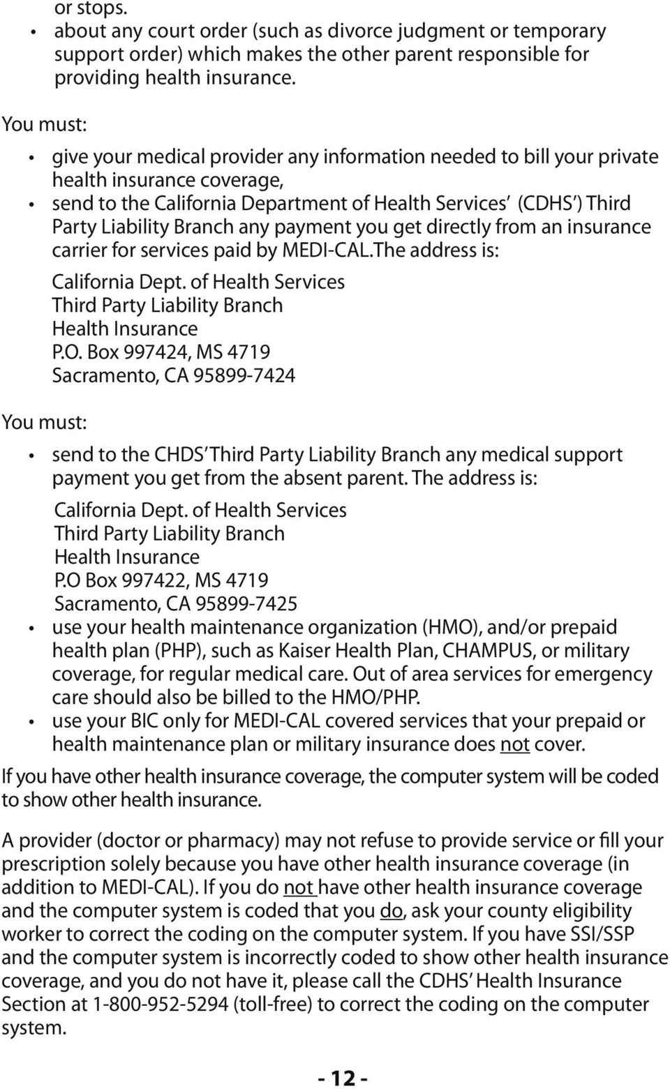 any payment you get directly from an insurance carrier for services paid by MEDI-CAL.The address is: You must: California Dept. of Health Services Third Party Liability Branch Health Insurance P.O.