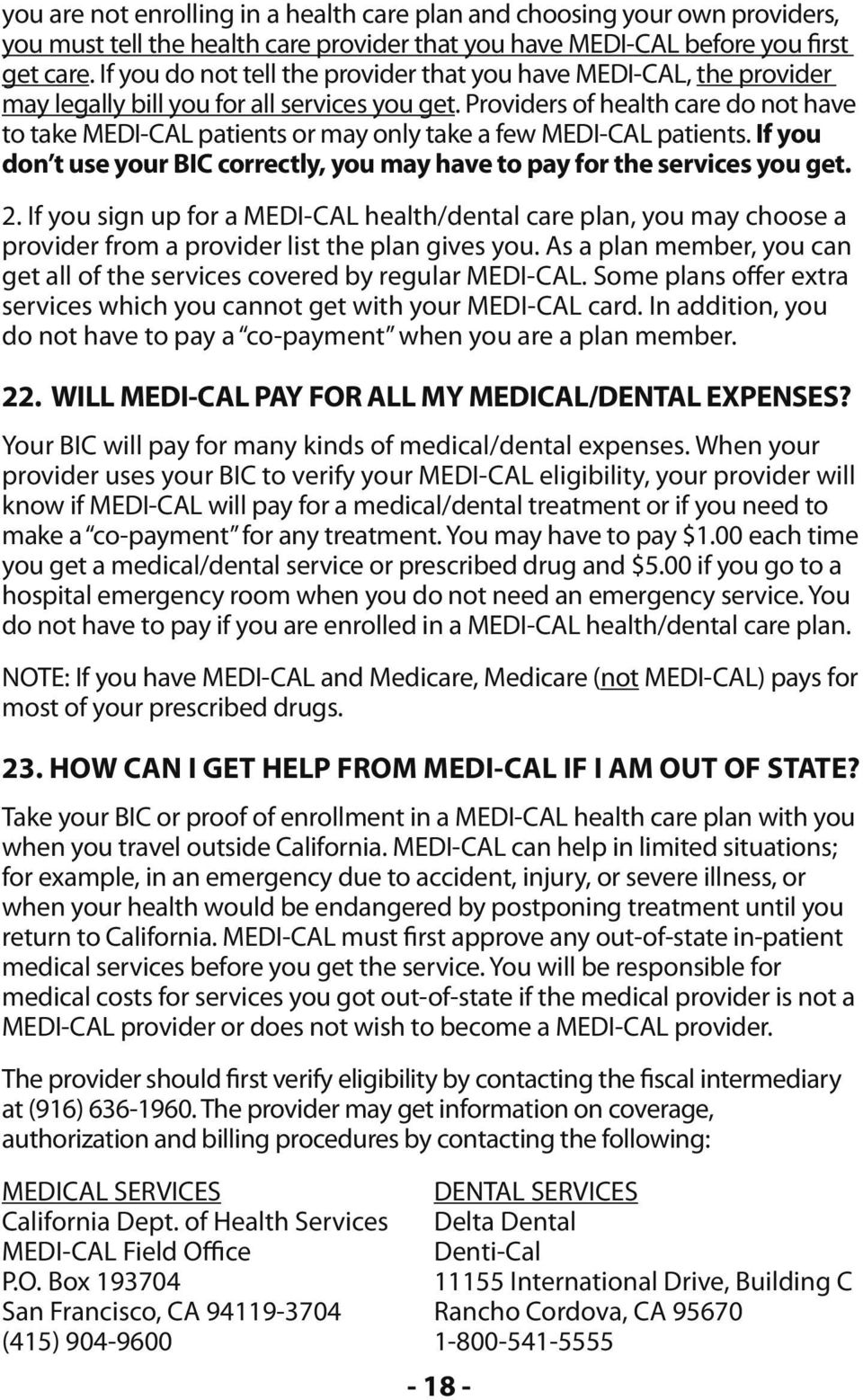 Providers of health care do not have to take MEDI-CAL patients or may only take a few MEDI-CAL patients. If you don t use your bic correctly, you may have to pay for the services you get. 2.