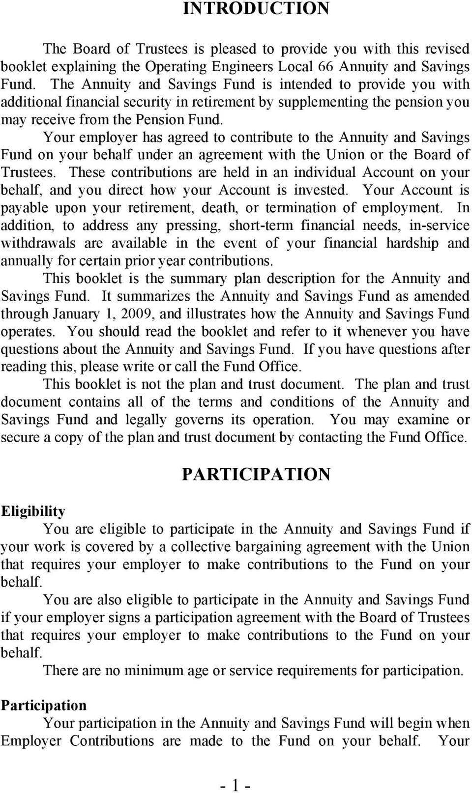 Your employer has agreed to contribute to the Annuity and Savings Fund on your behalf under an agreement with the Union or the Board of Trustees.