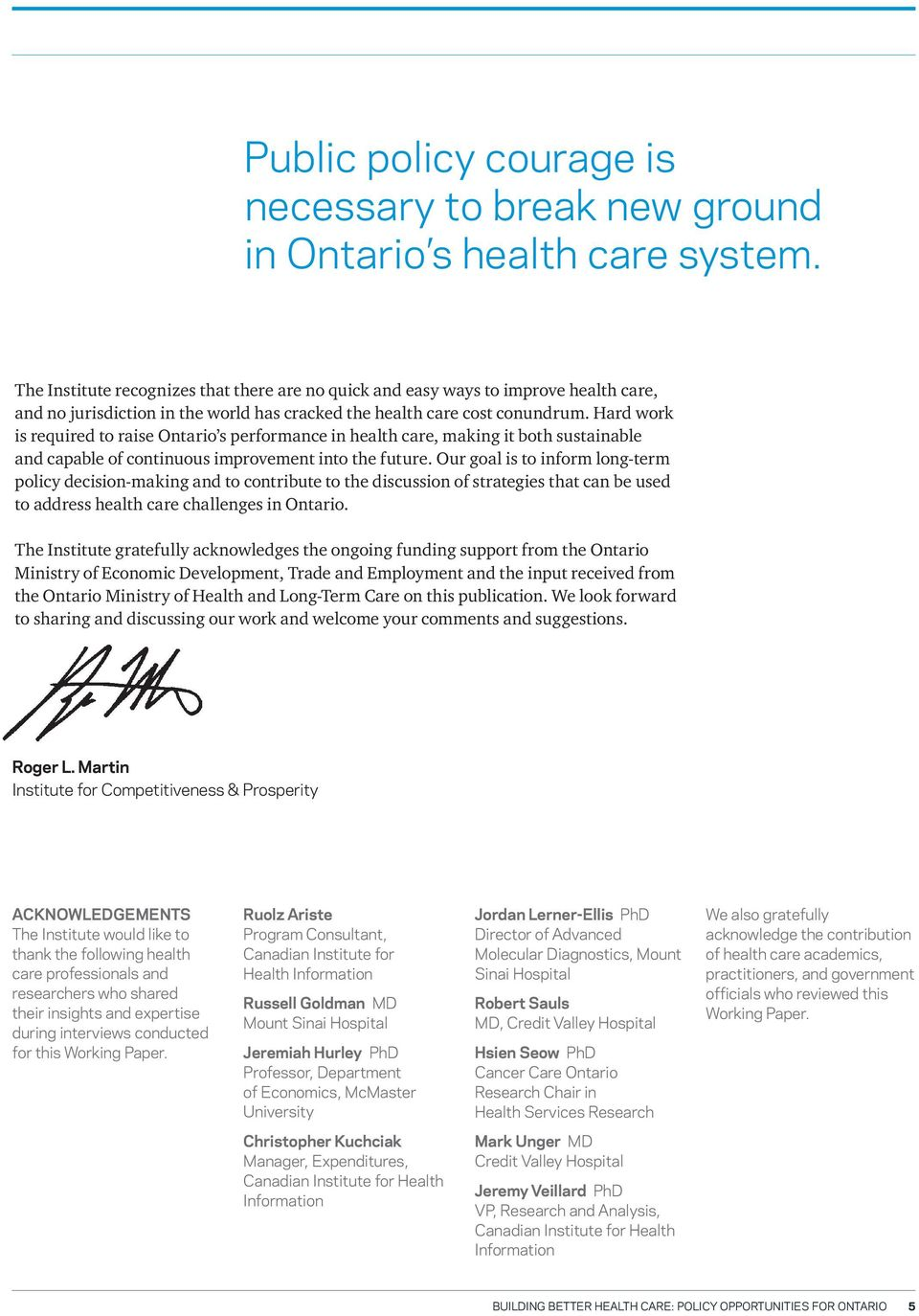 Hard work is required to raise Ontario s performance in health care, making it both sustainable and capable of continuous improvement into the future.