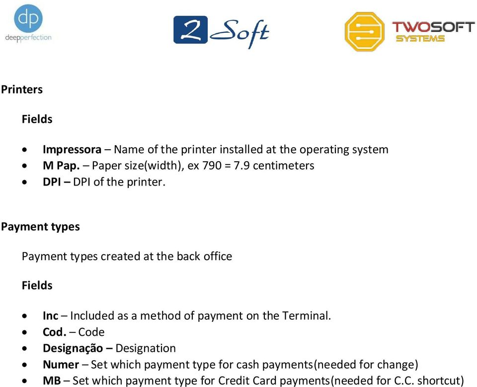 Payment types Payment types created at the back office Fields Inc Included as a method of payment on the