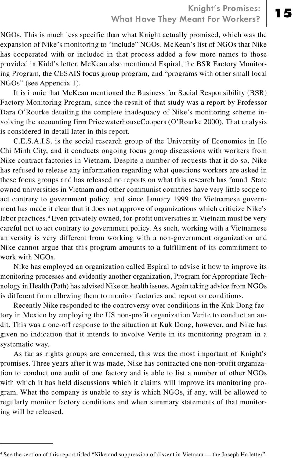 McKean also mentioned Espiral, the BSR Factory Monitoring Program, the CESAIS focus group program, and programs with other small local NGOs (see Appendix 1).