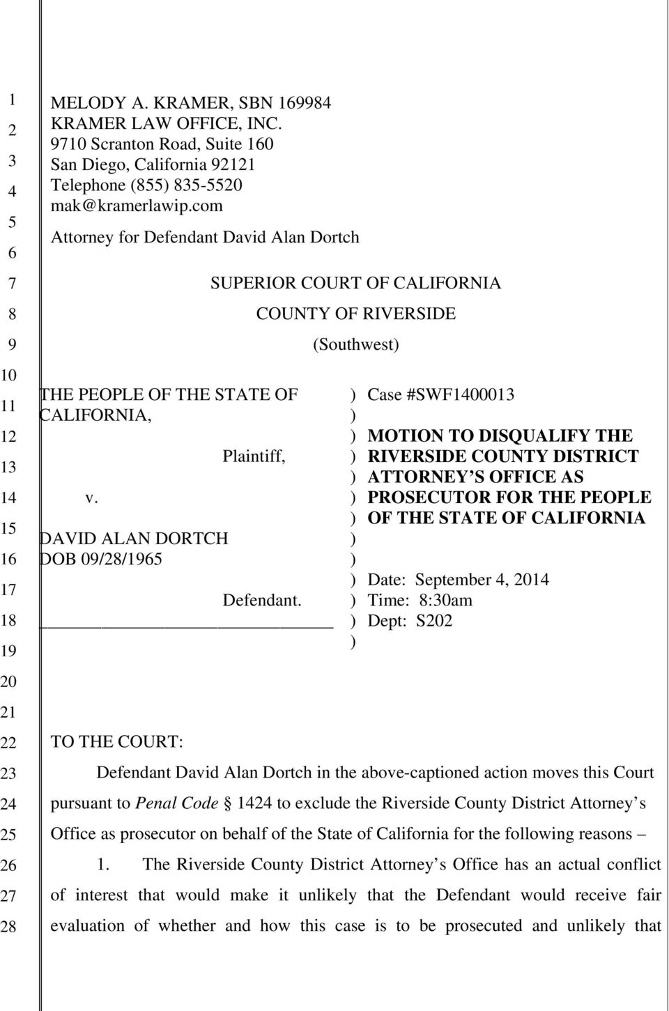ATTORNEY S OFFICE AS PROSECUTOR FOR THE PEOPLE OF THE STATE OF CALIFORNIA Date: September, 1 Time: :0am Dept: S Defendant David Alan Dortch in the above-captioned action moves this Court pursuant to