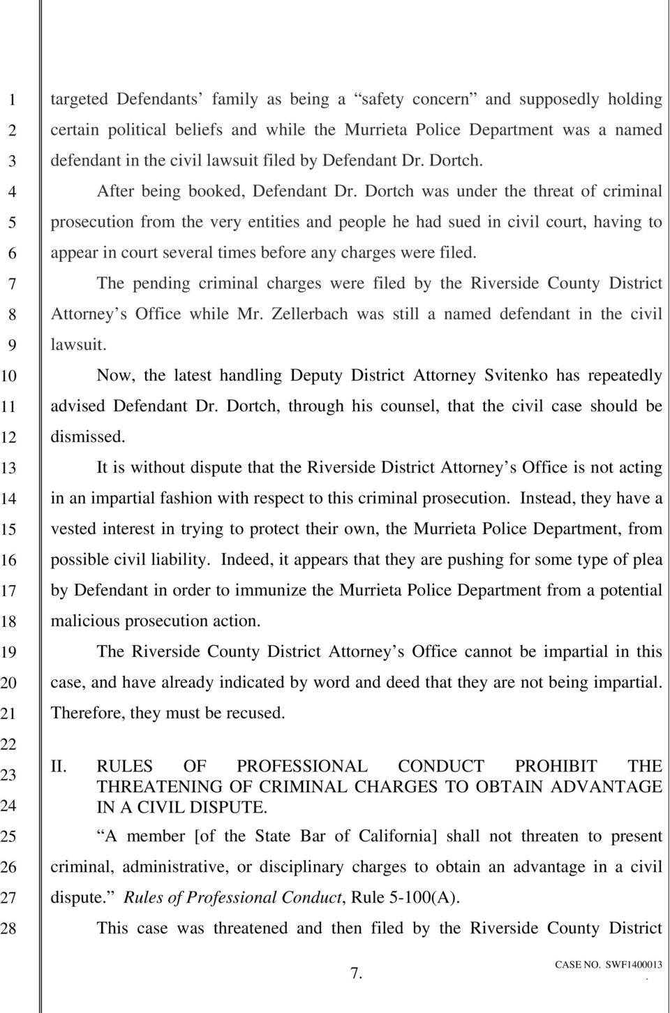 several times before any charges were filed The pending criminal charges were filed by the Riverside County District Attorney s Office while Mr Zellerbach was still a named defendant in the civil