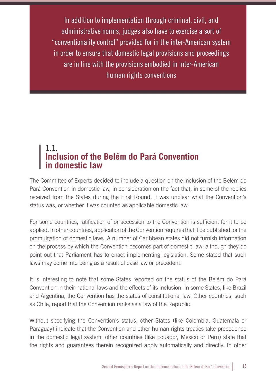 1. Inclusion of the Belém do Pará Convention in domestic law The Committee of Experts decided to include a question on the inclusion of the Belém do Pará Convention in domestic law, in consideration