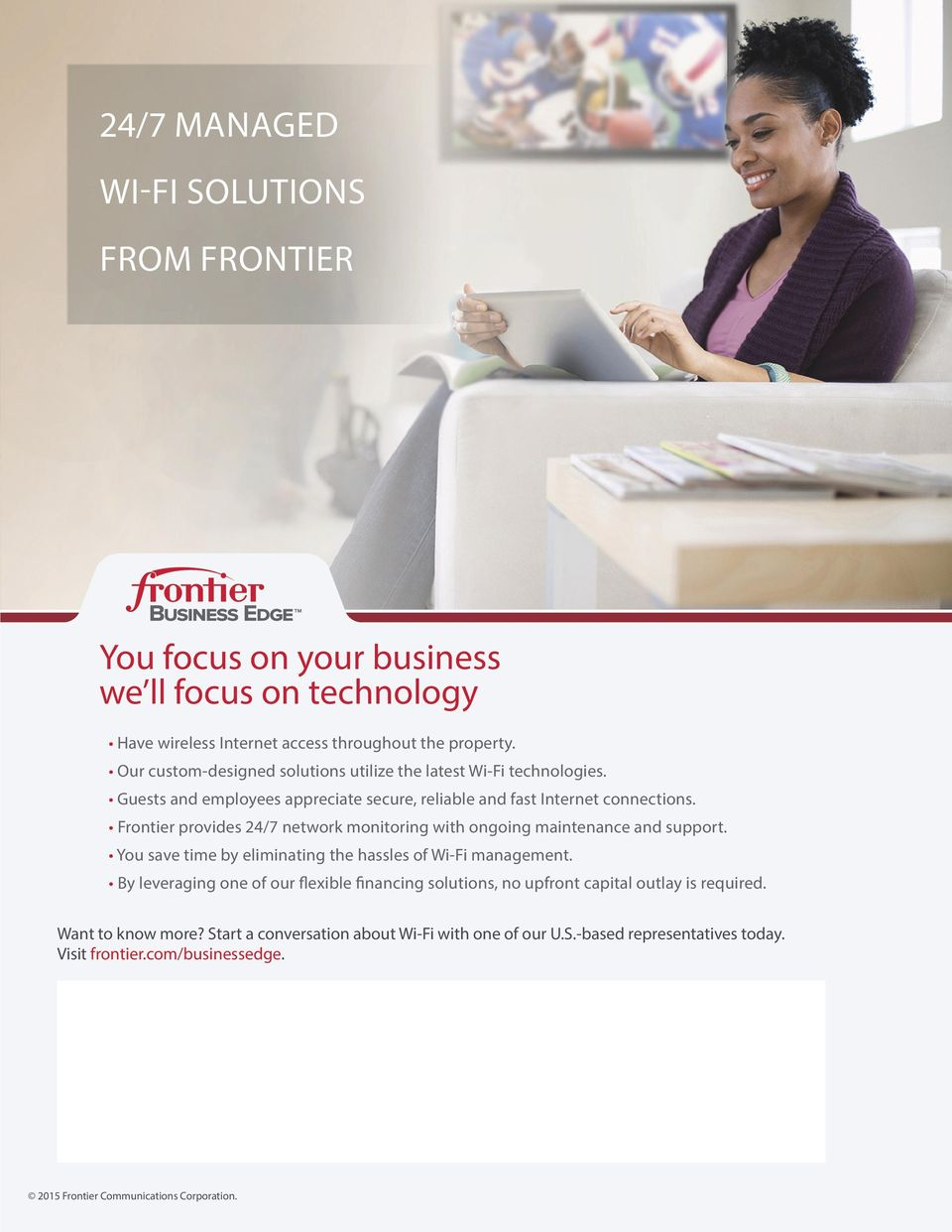 Frontier provides 24/7 network monitoring with ongoing maintenance and support. You save time by eliminating the hassles of Wi-Fi management.