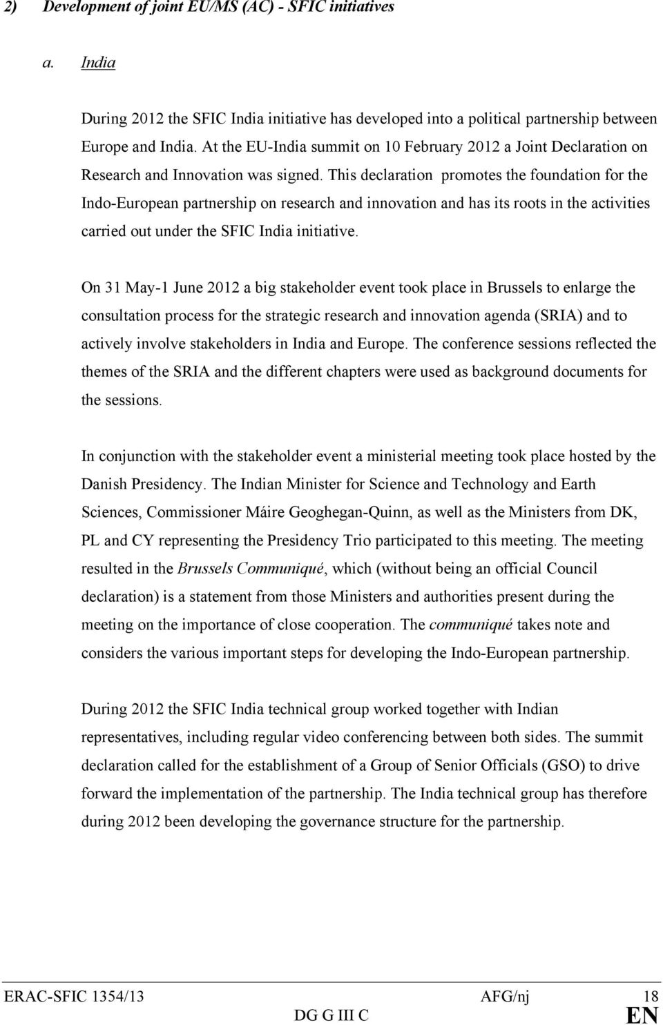 This declaration promotes the foundation for the Indo-European partnership on research and innovation and has its roots in the activities carried out under the SFIC India initiative.