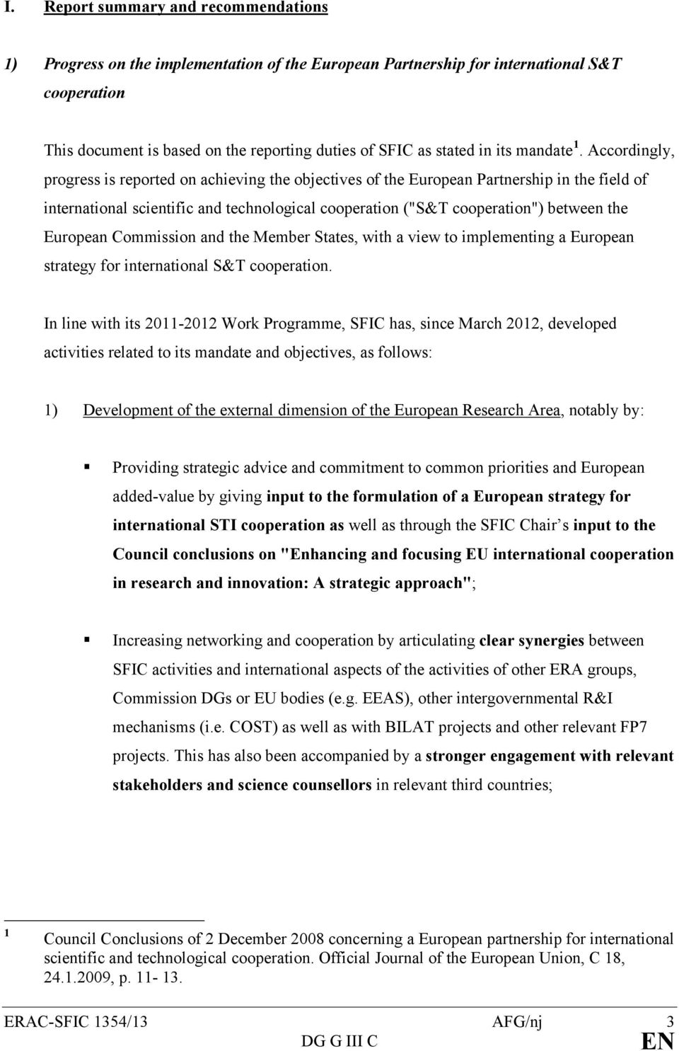 "Accordingly, progress is reported on achieving the objectives of the European Partnership in the field of international scientific and technological cooperation (""S&T cooperation"") between the"