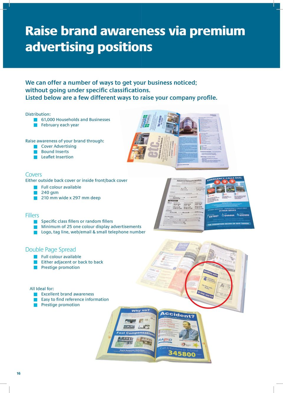 Distribution: 61,000 Households and Businesses February each year Raise awareness of your brand through: Cover Advertising Bound Inserts Leaflet Insertion Covers Either outside back cover or inside