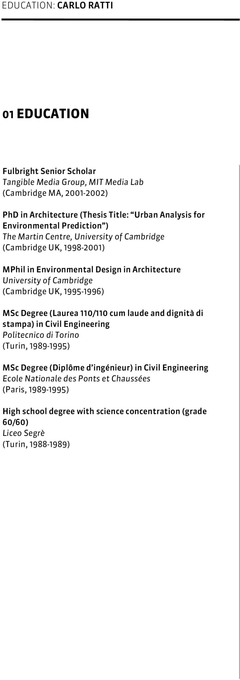 (Cambridge UK, 1995-1996) MSc Degree (Laurea 110/110 cum laude and dignità di stampa) in Civil Engineering Politecnico di Torino (Turin, 1989-1995) MSc Degree (Diplôme d