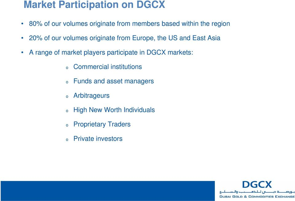 players participate in DGCX markets: o o o o o o Commercial institutions Funds and