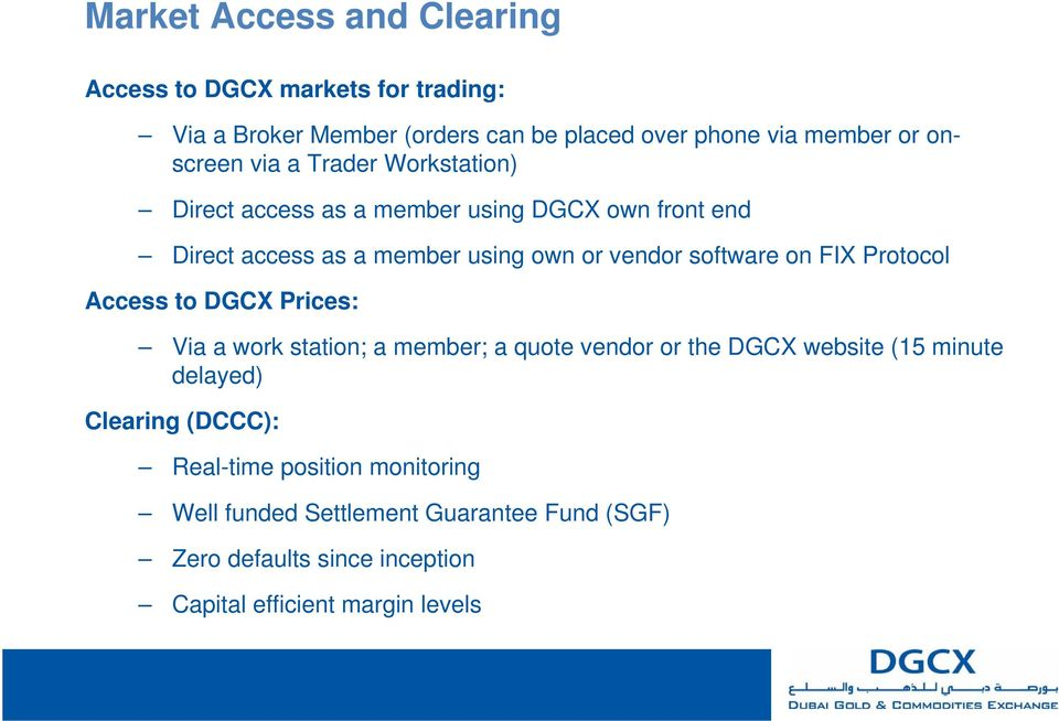 software on FIX Protocol Access to DGCX Prices: Via a work station; a member; a quote vendor or the DGCX website (15 minute delayed)