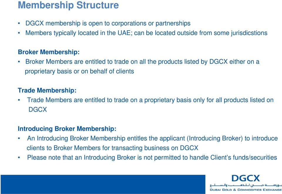 entitled to trade on a proprietary basis only for all products listed on DGCX Introducing Broker Membership: An Introducing Broker Membership entitles the applicant