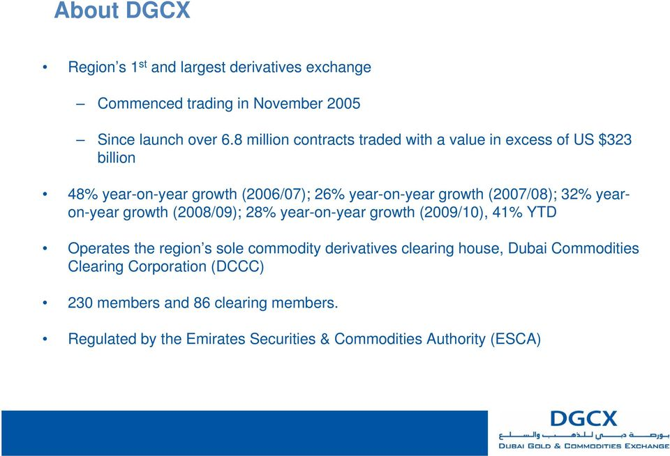 (2007/08); 32% yearon-year growth (2008/09); 28% year-on-year growth (2009/10), 41% YTD Operates the region s sole commodity