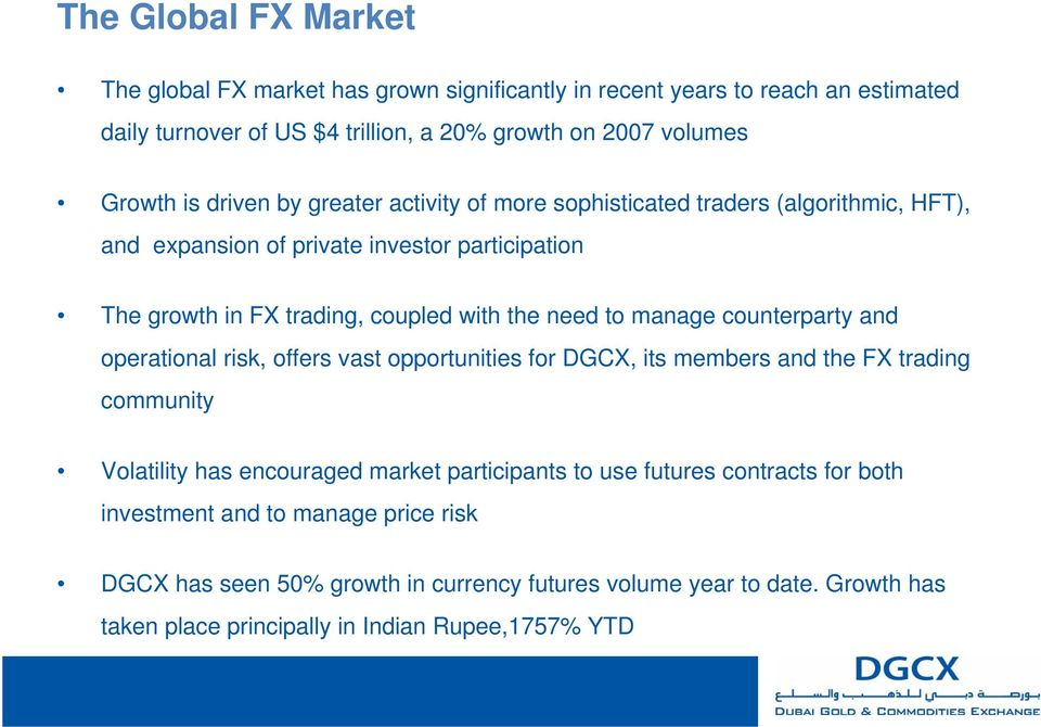 manage counterparty and operational risk, offers vast opportunities for DGCX, its members and the FX trading community Volatility has encouraged market participants to use