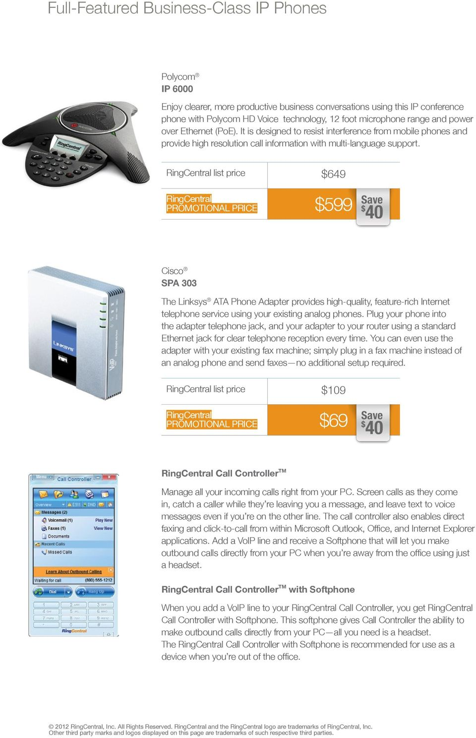 RingCentral list price $649 RingCentral PROMOTIONAL PRICE $599 Cisco SPA 303 The Linksys ATA Phone Adapter provides high-quality, feature-rich Internet telephone service using your existing analog